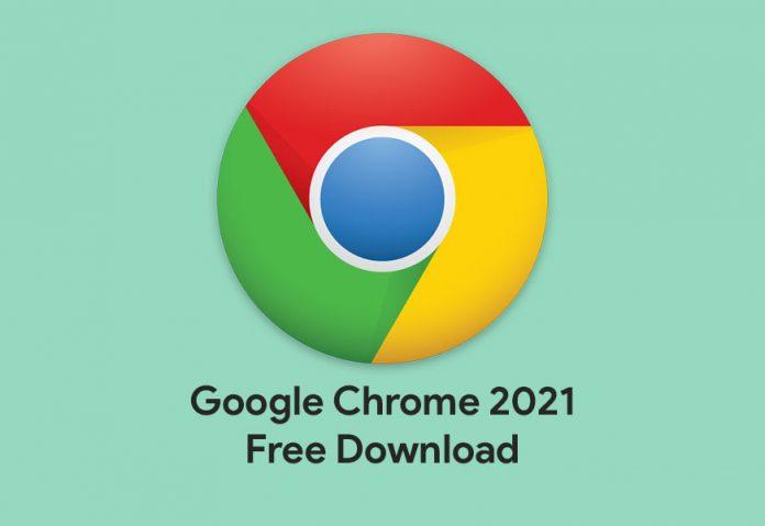 Google Chrome 2021 Free Download