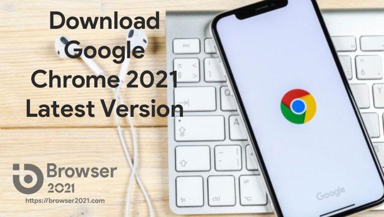 Google Chrome 2021 Latest Version