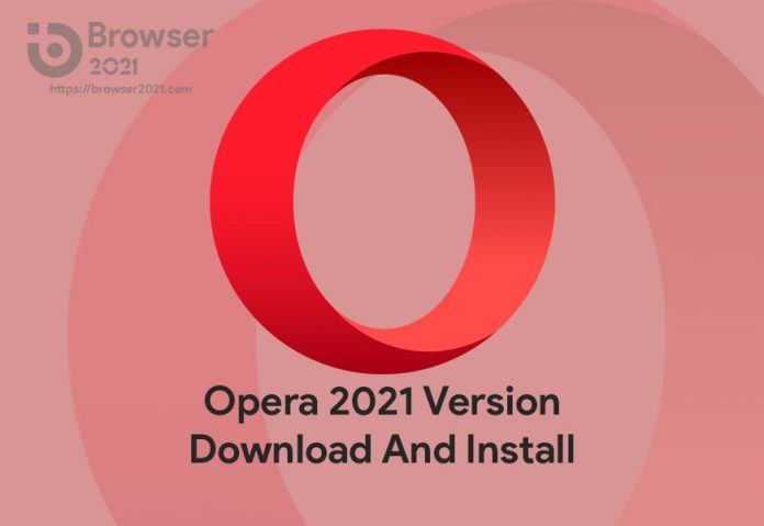 Opera 2021 Version Download And Install